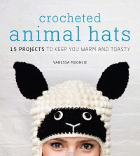 Crocheted Animal Hats 15 Projects to Keep You Warm and Toasty